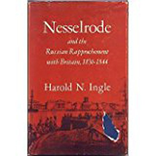 Nesselrode and the Russian Rapprochement: Ingle, H.N.