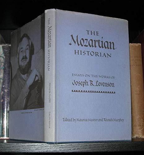 9780520028265: The Mozartian Historian: Essays on the Works of Joseph R. Levenson