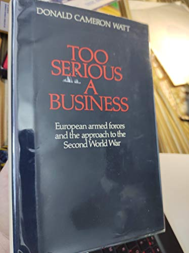 9780520028296: Too Serious a Business: European Armed Forces and the Approach to the Second World War