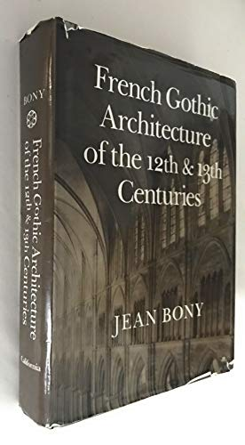 9780520028319: Bony: French Gothic Architecture (Cloth) (California Studies in the History of Art)