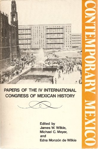 9780520028715: Contemporary Mexico: Papers of the IV International Congress of Mexican History (UCLA Latin American Studies ; V. 29) (English and Spanish Edition)