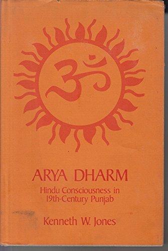 Arya Dharm: Hindu Consciousness in Nineteenth-Century Punjab: Jones, Kenneth W.