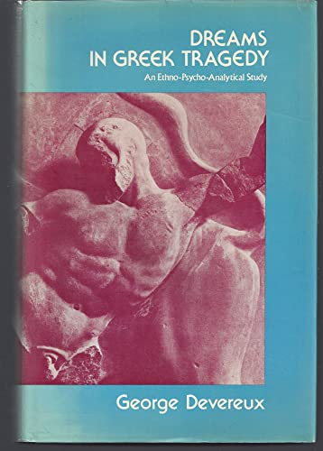 9780520029217: Dreams in Greek Tragedy: An Ethno-Psycho-Analytical Study