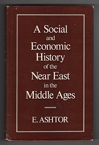 A Social and Economic History of the Near East in the Middle Ages: Ashtor, Eliyahu