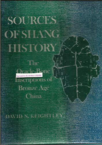 Sources of Shang History The Orace-Bone Inscriptions of Bronze Age China: Keightley, David N.