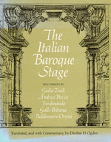 The Italian Baroque Stage: Documents by Guilio Troili, Andrea Pozzo, Ferdinando Galli-Bibiena, ...