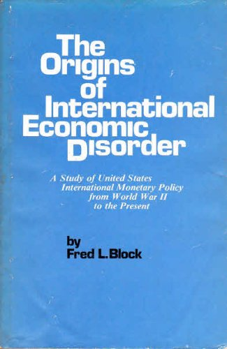 9780520030091: The Origins of International Economic Disorder: A Study of United States International Monetary Policy from World War II to the Present