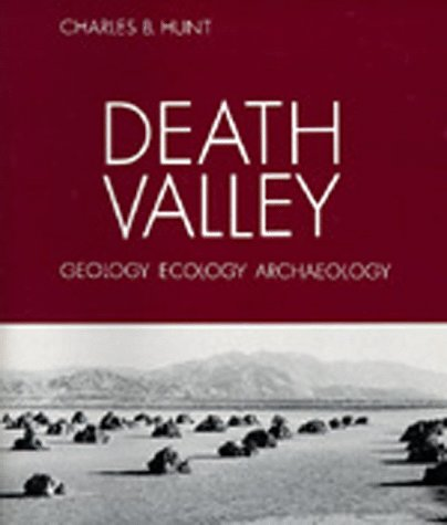 Death Valley: Geology, Ecology, Archæology: Hunt, Charles B.