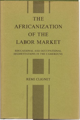 The Africanization of the Labor Market: Educational and Occupational Segmentation in the Cameroun