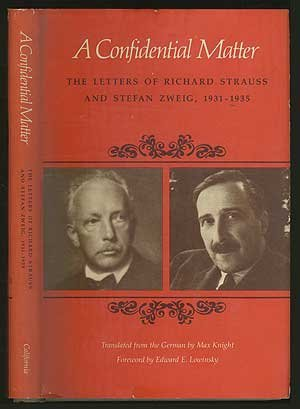 A CONFIDENTIAL MATTER: The Letters of Richard Strauss and Stefan Zweig, 1931 - 1935: Strauss, ...