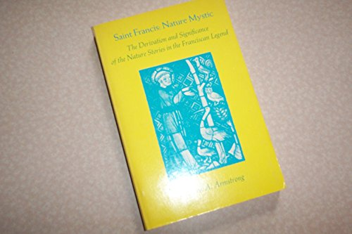 9780520030404: Saint Francis, Nature Mystic: The Derivation and Significance of the Nature Stories in the Franciscan Legend