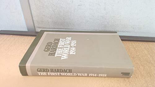 The First World War, 1914-1918 (History of: Hardach, Gerd