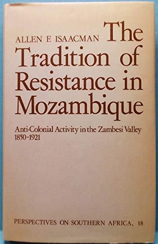 9780520030657: The Tradition of Resistance in Mozambique: Anti-Colonial Activity in the Zambesi Valley, 1850-1921