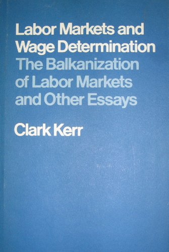 Labor Markets and Wage Determination: The Balkanization of Labor Markets and Other Essays: Kerr, ...