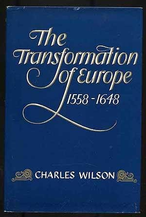 The transformation of Europe, 1558-1648: Wilson, Charles