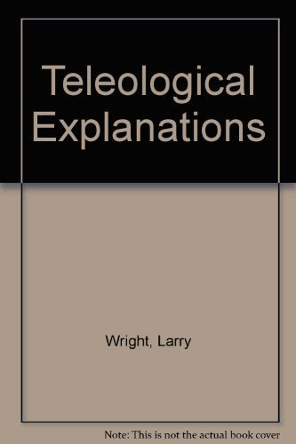 Teleological Explanations. An Etiological Analysis of Goals and Functions: WRIGHT, LARRY