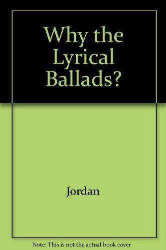 Why The Lyrical Ballads? The Background, Writing,: Jordan, John E.