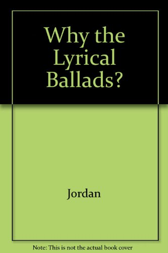 9780520031241: Why the Lyrical Ballads?: The Background, Writing, and Character of Wordsworth's 1798 Lyrical Ballads