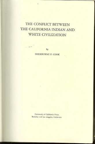 Conflict Between the Californian Indian and White Civilization: Cook, Sherburne F.