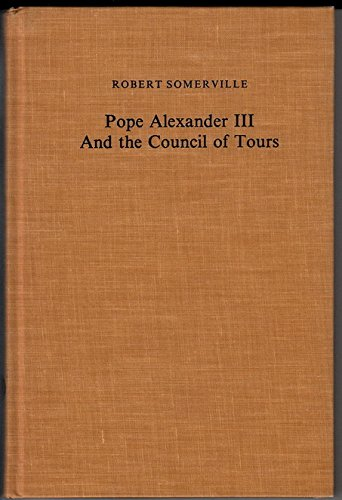 9780520031845: Pope Alexander III and the Council of Tours (1163 : A Study of Ecclesiastical Politics and Institutions in the Twelfth Century)
