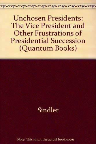 9780520031852: Unchosen Presidents: The Vice-President and Other Frustrations of Presidential Succession (Quantum Books)
