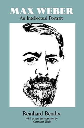 Max Weber: An Intellectual Portrait: Reinhard Bendix