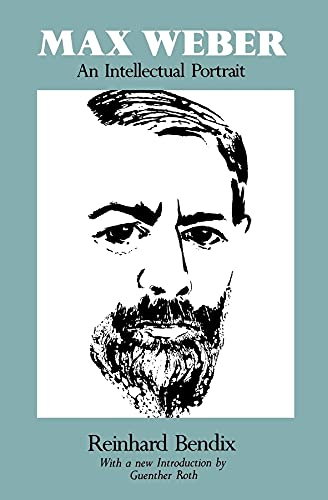 Max Weber: An Intellectual Portrait: Reinhard Bendix