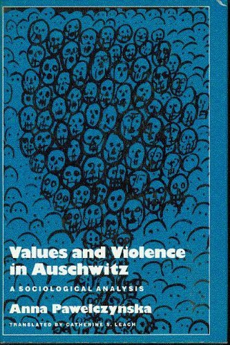 Values and violence in Auschwitz: A sociological analysis: Anna Pawelczynska
