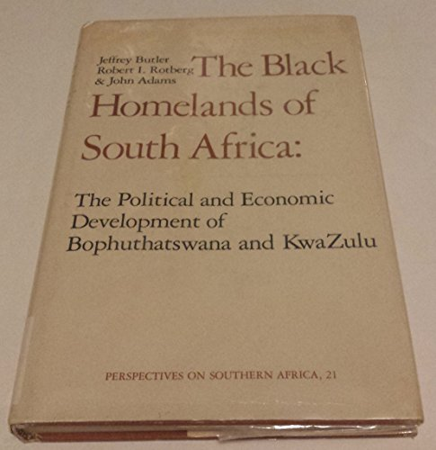 9780520032316: Black Homelands of South Africa: Political and Economic Development of Bophuthatswana and Kwazulu (Perspectives on southern Africa)
