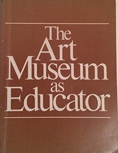 9780520032491: The art museum as educator: A collection of studies as guides to practice and policy