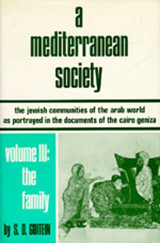9780520032651: A Mediterranean Society: The Jewish Communities of the Arab World as Portrayed in the Documents of the Cairo Geniza, Vol. III: The Family (Near Eastern Center, UCLA)