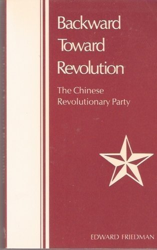 Backward Toward Revolution: The Chinese Revolutionary Party