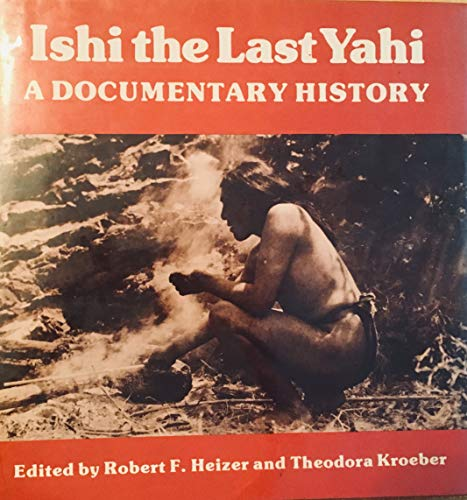 9780520032965: Ishi, the Last Yahi: A Documentary History