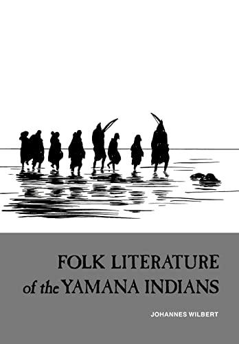 Folk Literature of the Yamana Indians: Martin: Gusinde, Martin;Wilbert, Johannes