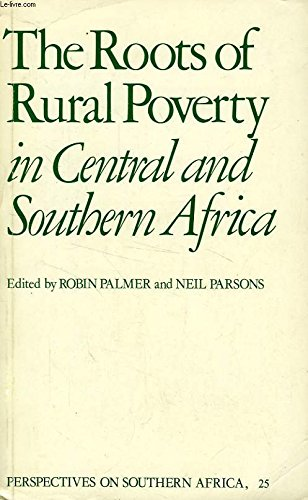 The Roots of Rural Poverty in Central and Southern Africa: Palmer, Robin