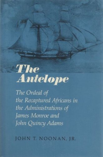 The Antelope: The Ordeal of the Recaptured Africans in the Administrations of James Monroe and Jo...