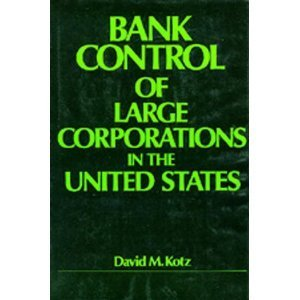 Bank Control of Large Corporations in the United States: Kotz, David M.