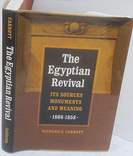 The Egyptian Revival: Its Sources, Monuments, and Meaning, 1808-1858: Carrott, Richard G.