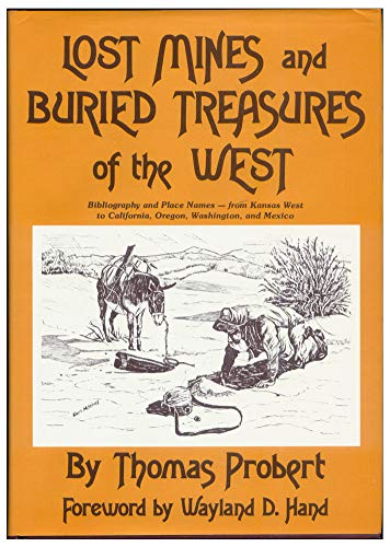 Lost Mines and Buried Treasures of the West: Bibliography and Place Names, from Kansas West to ...