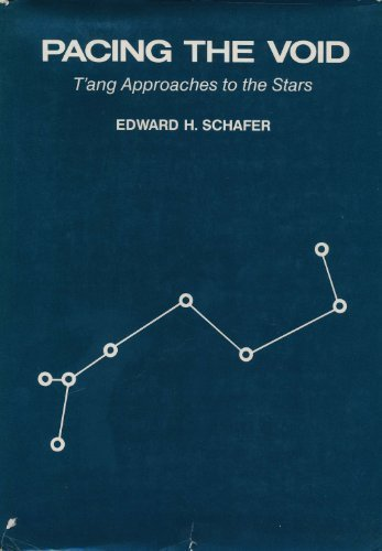Pacing The Void : T'ang approaches to the stars: Schafer, Edward H.
