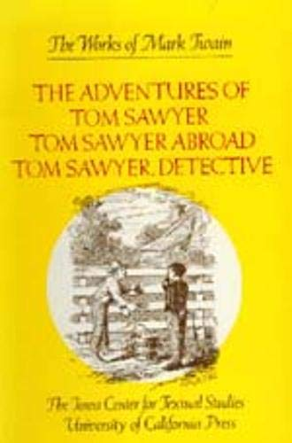 The Adventures of Tom Sawyer; Tom Sawyer Abroad; and Tom Sawyer, Detective (The Works of Mark Twain, Volume 4)