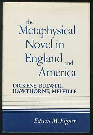 The Metaphysical Novel in England and America: Dickens, Bulwer, Melville, and Hawthorne: Eigner, ...