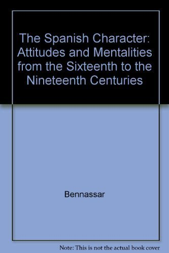 9780520034013: The Spanish Character: Attitudes and Mentalities from the Sixteenth to the Nineteenth Centuries