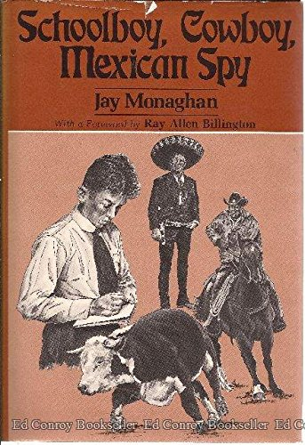 Schoolboy, Cowboy, Mexican Spy: Jay Monaghan; foreword