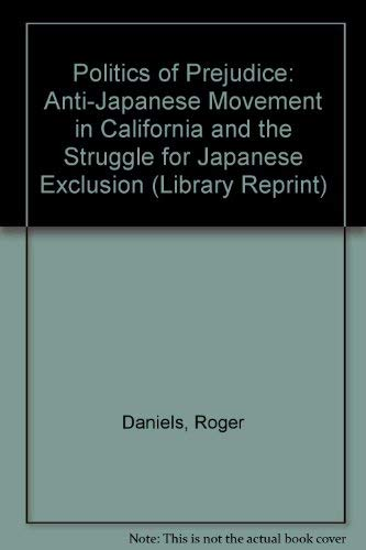 9780520034129: Politics of Prejudice: Anti-Japanese Movement in California and the Struggle for Japanese Exclusion (Library Reprint)