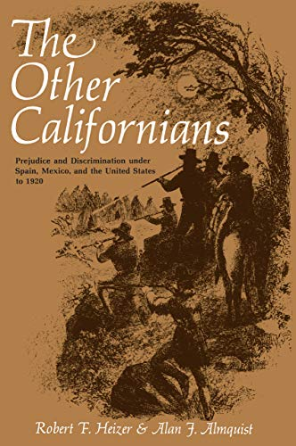 9780520034150: The Other Californians: Prejudice and Discrimination under Spain, Mexico, and the United States to 1920