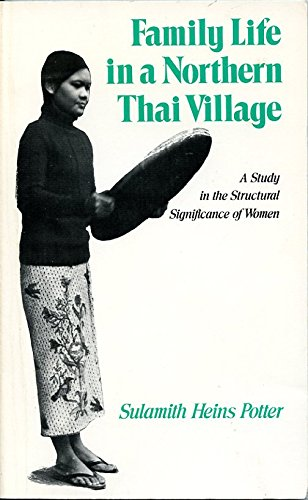 Family Life in a Northern Thai Village: A Study in the Structural Significance of Women: Potter, ...