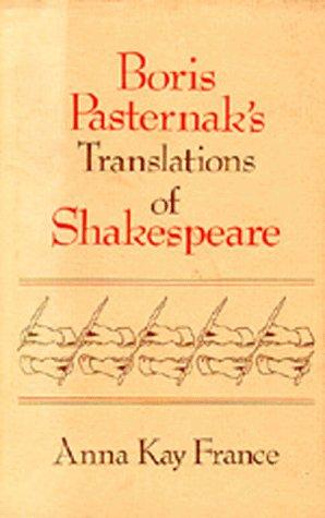 Boris Pasternak's Translations of Shakespeare: France, Anna Kay