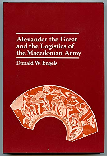 9780520034334: Alexander the Great and the Logistics of the Macedonian Army