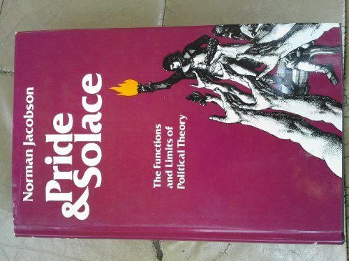 9780520034389: Pride and Solace: The Functions and Limits of Political Theory